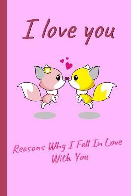"""I Love You. Reasons Why I Fell in Love with You: 6"""" X 9"""" Lined Notebook 120 Pgs. San Valentine�s Day Gift. Notepad, Diary, Recipes Book, �to Do� Daily Notebook, Goals, Blog Log, Ideas, Quotes..."""