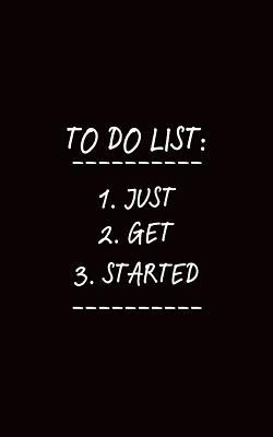 To Do List: Just Get Started (Pocket Edition): Inspirational Quote Blank Journal Notebook for Writing Notes, Thoughts, Habits, Recipes, Goals, and All That Good Stuff!