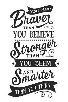 Motivational Journal: You Are Braver Than You Believe Stronger Than You Seem and Smarter Than You Think 6x9
