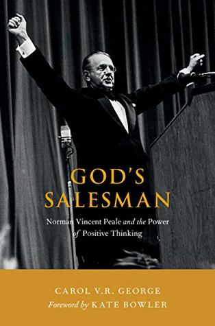 God's Salesman: Norman Vincent Peale and the Power of Positive Thinking
