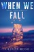 When We Fall by Olivia   Rose