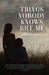 Things Nobody Knows But Me by Amra Pajalic