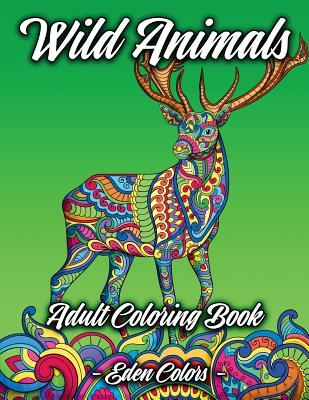 Wild Animals - Adult Coloring Book: Discover a Diverse Selection of Beautiful Animal Scenes with Flower Backgrounds. Detailed Coloring Pages