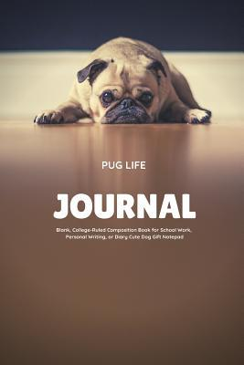 Pug Life Journal Blank, College-Ruled Composition Book for School Work, Personal Writing, or Diary Cute Dog Gift Notepad: Funny Puppy Logbook to Write Down Dreams, Class Notes, Songs, To-Do Lists, Plans, Brainstorming, Recipes, Fitness Tracking, Etc.