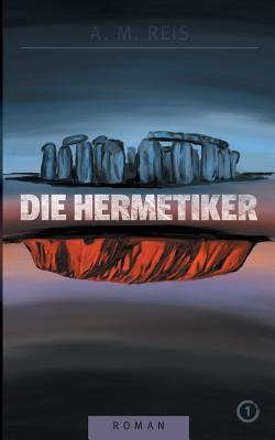 Die Hermetiker by A. M. Reis