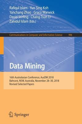 Data Mining: 16th Australasian Conference, Ausdm 2018, Bahrurst, Nsw, Australia, November 28-30, 2018, Revised Selected Papers