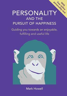 Personality and the Pursuit of Happiness: Guiding You Towards an Enjoyable, Fulfilling and Useful Life