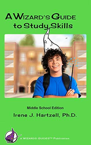 A Wizard's Guide to Study Skills: Middle School Edition (WIZARDS GUIDES Book 1)