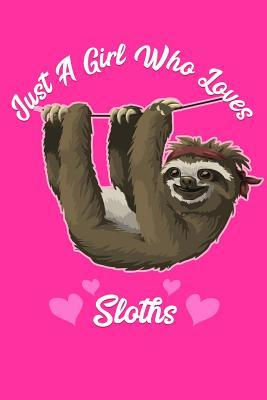 Just A Girl Who Loves Sloths Notebook And Journal To Write In 6x9
