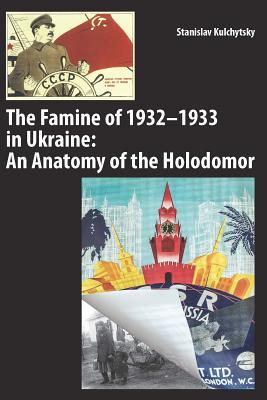 The Famine of 1932-1933 in Ukraine: An Anatomy of the Holodomor