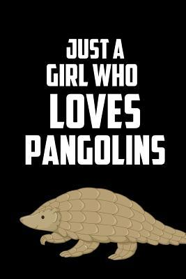 Just a Girl Who Loves Pangolins: Funny Pangolin Lover's Gift Journal: This Is a Blank, Lined Journal That Makes a Perfect Pangolin Lover's Gift for Men or Women. It's 6x9 with 120 Pages, a Convenient Size to Write Things In.