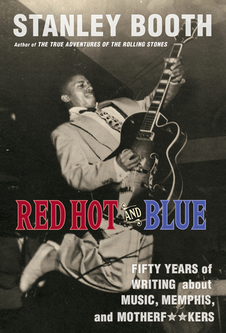 Red Hot and Blue: Fifty Years of Writing About Music, Memphis, and Motherf**kers