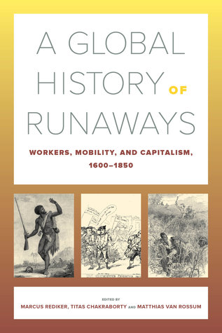 A Global History of Runaways: Workers, Mobility, and Capitalism, 1600–1850