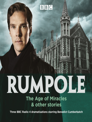 Rumpole: The Age of Miracles other stories: Three BBC Radio 4 dramatisations (Audiobook)