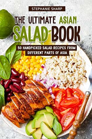 The Ultimate Asian Salad Book: 50 Handpicked Salad Recipes from Different Parts of Asia