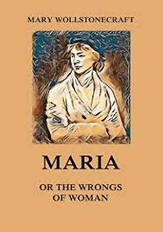 Maria: or, The Wrongs of Woman: Annotated