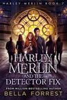 Harley Merlin and the Detector Fix (Harley Merlin #7)