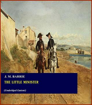 The Little Minister - J. M. Barrie (ANNOTATED) [Second Edition] [Full Version]