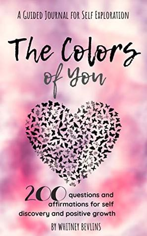 The Colors of You: 200 Questions and Affirmations for Self Discovery and Positive Growth