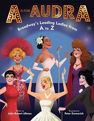 A is for Audra: Broadway's Leading Ladies from A to Z