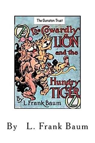 The Cowardly Lion and the Hungry Tiger- No. 1 - ILLUSTRATED: Oz Books in Miniature -No.1