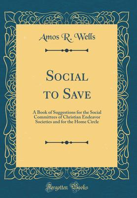 Social to Save: A Book of Suggestions for the Social Committees of Christian Endeavor Societies and for the Home Circle