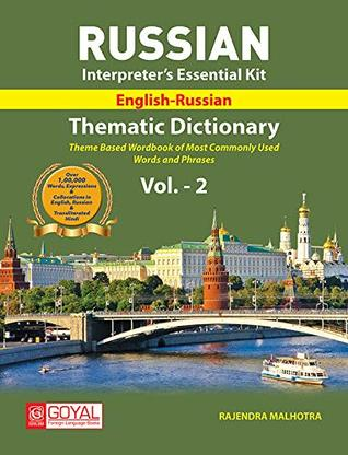 (English- Russian) RUSSIAN THEMATIC DICTIONARY Vol.-2 Interpreter's Essential Kit Theme Based Wordbook Of Most Commonly Used Words And Phrases