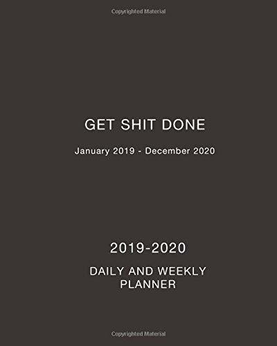 2019-2020 Get Shit Done Daily and Weekly Planner: Two Year Daily, Weekly and Monthly Calendar and Planner January 2019 - December 2020