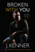 Broken With You by J. Kenner