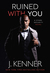Ruined With You by J. Kenner