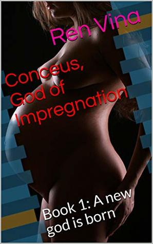 Conceus Of Impregnation Book 1 A New Is Born