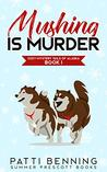 Mushing is Murder