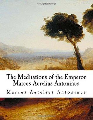 The Meditations of the Emperor Marcus Aurelius Antoninus: The Meditations