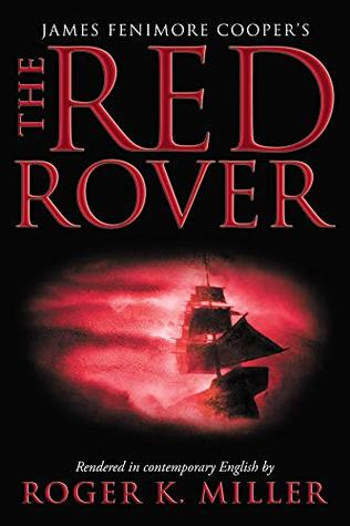 The Red Rover: Wrenched into Contemporary English by Roger K. Miller