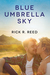 Blue Umbrella Sky by Rick R. Reed