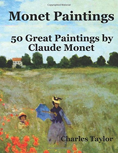 Monet Paintings: 50 Great Paintings by Claude Monet (Famous Paintings and Painters) (Volume 1)