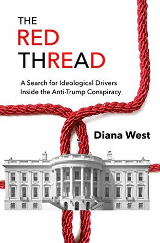 A Search for Ideological Drivers Inside the Anti-Trump Conspiracy  - Diana West