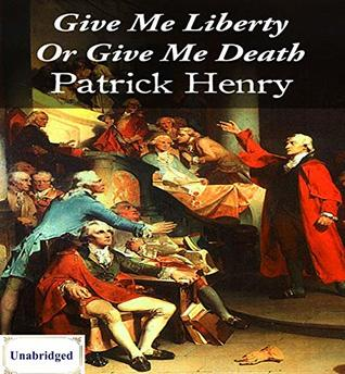 Give Me Liberty Or Give Me Death (ANNOTATED) Unabridged Content & Easy reading - Patrick Henry