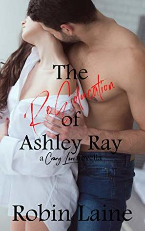 The ReEducation of Ashley Ray (Crazy Love Book 2)