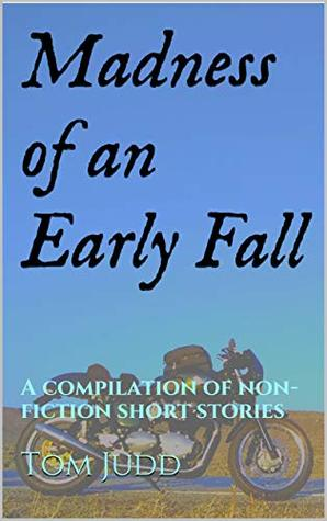 Madness of an Early Fall: A compilation of non-fiction short stories (Shorts Book 1)