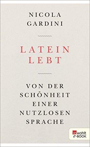 Latein lebt: Von der Schönheit einer nutzlosen Sprache