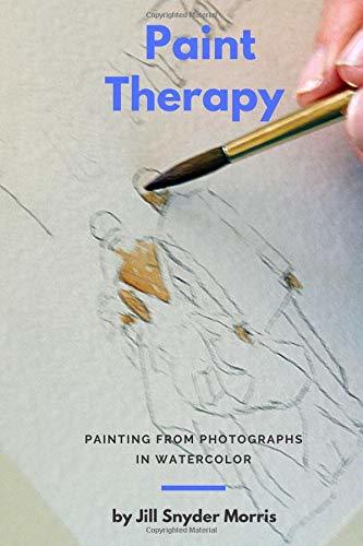 Paint Therapy: Painting from Photographs in Watercolor