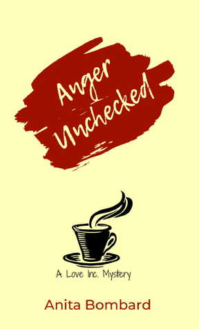 Anger Unchecked: A Love Inc. Mystery