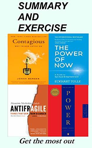 "Resume and exercises: ""Contagious"" by Jonah Berger, ""The Power of Now"" by Eckhart Tolle, ""Antifragile"" by Nassim Nicholas Taleb, The 48 Laws of Power"