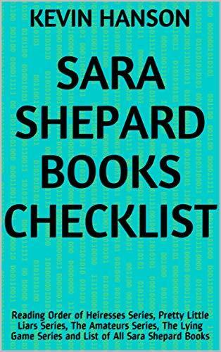 Sara Shepard Books Checklist: Reading Order of Heiresses Series, Pretty Little Liars Series, The Amateurs Series, The Lying Game Series and List of All Sara Shepard Books