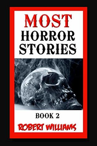Most Horror Book 2: Real Horror Short Stories to Tell in the Dark