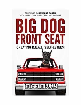 Big Dog Front Seat: Creating R.E.A.L. Self-Esteem