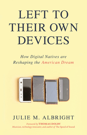 Left to Their Own Devices: How Digital Natives Are Reshaping the American Dream
