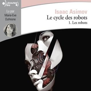 Les Robots (Le Cycle des Robots, #1)