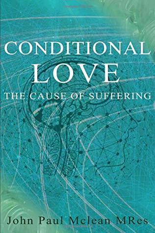 Conditional Love - The Cause of Suffering: How to remove suffering in your own life and the world
